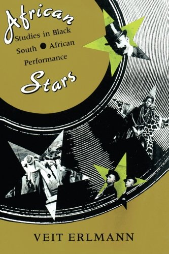 African Stars: Studies in Black South African Performance (Chicago Studies in Ethnomusicology) -