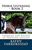 Horse Listening - Book 2: Forward and Round to Training Success (Volume 2)