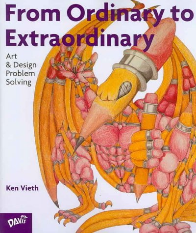 From Ordinary to Extraordinary: Art and Design Problem Solving From Ordinary to Extraordinary
