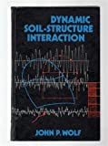 Dynamic Soil : Structure Interaction, Wolf, John P., 0132215659