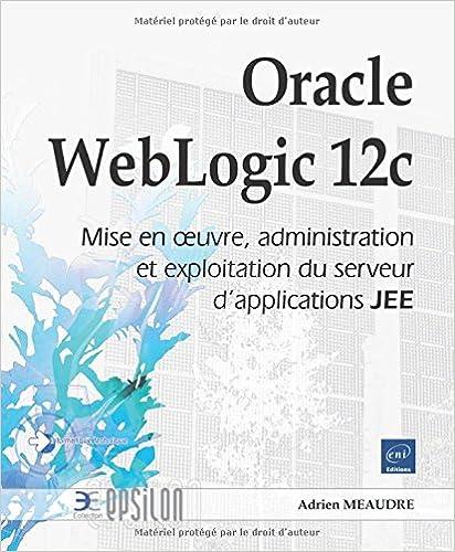 En ligne téléchargement Oracle WebLogic 12c - Mise en oeuvre, administration et exploitation du serveur d'applications JEE pdf, epub