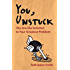 You, Unstuck: You Are the Solution to Your Greatest Problem