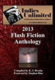 Indies Unlimited: 2013 Flash Fiction Anthology (Indies Unlimited Flash Fiction Anthology)