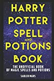 Harry Potter Spell and Potions Book: The Unofficial Book of Magic Spells and Potions