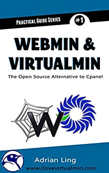 Webmin & Virtualmin: The Best Open Source Alternative to Cpanel (Practical Guide Series Book 1) by [Ling, Adrian]