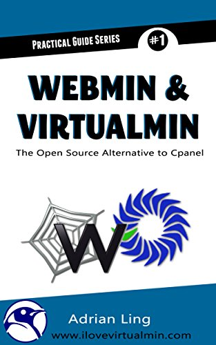 Webmin & Virtualmin: The Best Open Source Alternative to Cpanel (Practical Guide Series Book 1) Kindle Editon