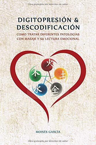 DIGITOPRESION & DESCODIFICACION Cómo tratar diferentes patologías y su lectura emocional  [García Blasco, Auto Moisés] (Tapa Blanda)