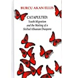 Catapulted : Youth Migration and the Making of a Skilled Young Albanian Diaspora, Ellis, Burcu, 0880337079