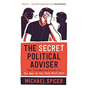 The Secret Political Adviser: The Unredacted Files of the Man in the Room Next DoorHardcover – 1 Oct. 2020