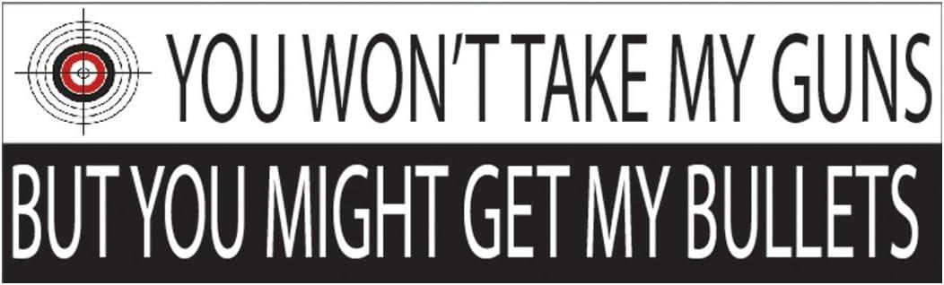 You Wont Take My Gun But You Might Get My Bullets Bumper Sticker Auto Decal Conservative Republican Pro Gun 2nd Amendment