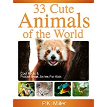 33 Cute Animals of the World (Cool Facts and Picture Book Series for Kids)