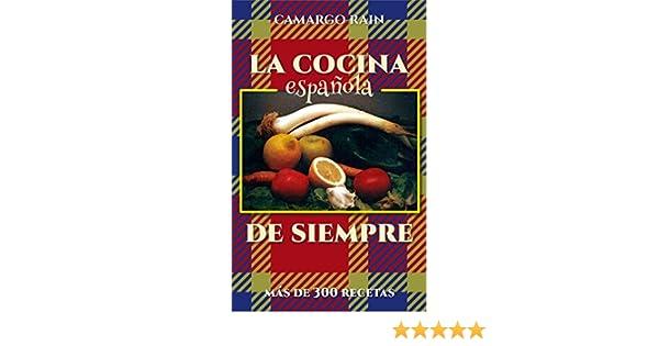 Amazon.com: La cocina española de siempre: Más de 300 recetas (Spanish Edition) eBook: Camargo Rain: Kindle Store