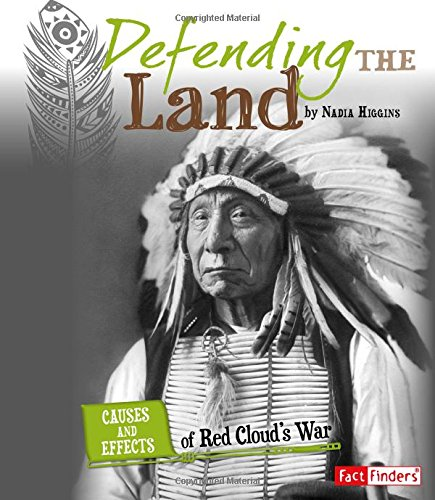 (Defending the Land: Causes and Effects of Red Cloud's War (Cause and Effect: American Indian History) )