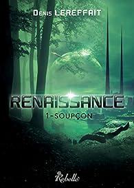 Renaissance, tome 1 : Soupçon par Denis Lereffait