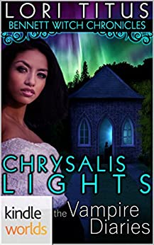 The Vampire Diaries: Bennett Witch Chronicles- Chrysalis Lights (Kindle Worlds Novella) by [Titus, Lori]