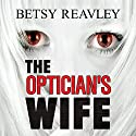 The Optician's Wife Audiobook by Betsy Reavley Narrated by Beverley A. Crick
