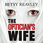 The Optician's Wife | Betsy Reavley