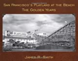 San Francisco's Playland at the Beach, James R. Smith, 1610351932