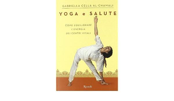 Yoga e salute: Gabriella. Cella Al-Chamali: 9788817050456 ...