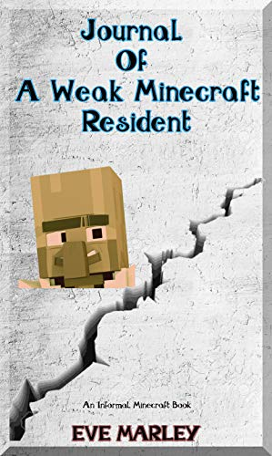 (Minecraft: Journal of a Weak Minecraft Resident: (An Informal Minecraft Book): Minecraft Books for Children)
