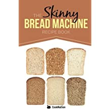 The Skinny Bread Machine Recipe Book: Simple, Lower Calorie, Healthy Breads... Baked To Perfection In Your Bread Maker by CookNation (2013-12-04)
