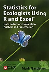 Statistics for Ecologists Using R and Excel: Data Collection, Exploration, Analysis and Presentation (Data in the Wild)