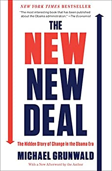 The New New Deal: The Hidden Story of Change in the Obama Era by [Grunwald, Michael]