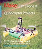 DIY Drone and Quadcopter Projects: Tutorials and Projects from the Pages of Make by The Editors of Make (2016-05-06)
