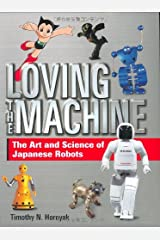 Loving the Machine: The Art and Science of Japanese Robots Hardcover