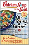 Chicken Soup for the Soul: on Being a Parent, Jack L. Canfield and Mark Victor Hansen, 1935096206