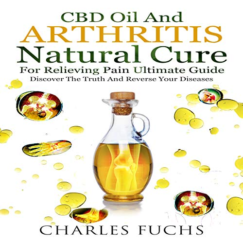 51xnaDWArmL - CBD Oil and Arthritis Natural Cure for Relieving Pain Ultimate Guide: Discover the Truth and Reverse Your Diseases