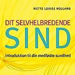 Dit selvhelbredende sind: Introduktion til din medfødte sundhed   Mette Louise Holland