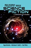 Philosophy Through Science Fiction : A Coursebook with Readings, Nichols, Ryan and Miller, Fred, 0415957567