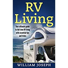 RV Living: Your Ultimate Guide to Full-Time RV Living with Essential Tips and Tricks (RV Living, RV, Winnebago, Motorhome, Camper)