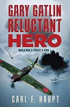 Gary Gatlin Reluctant Hero: World War 2 Trilogy-Book 1
