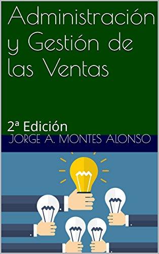 Descargar Libro Administración Y Gestión De Las Ventas: 2ª Edición Jorge A. Montes Alonso