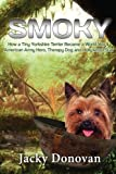 Smoky. How a Tiny Yorkshire Terrier Became a World War II American Army Hero, Therapy Dog and Hollywood Star: Based on a true story (Animal Heroes) (Volume 2)