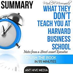 Mark H. McCormack's What They Don't Teach You at Harvard Business School: Notes from a Street-Smart Executive Summary
