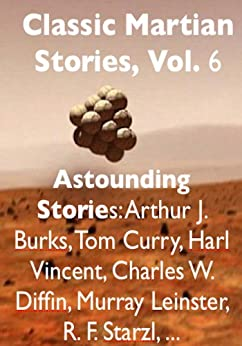 Classic Martian Stories, Vol. 6 by [Starzl, R. F., Vincent, Harl, Curry, Tom, Leinster, Murray, Diffin, Charles W., Burks, Arthur J.]