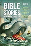 Bible Stories You May Have Forgotten: Miracles, Adventures, and Life Lessons from Genesis to Revelation