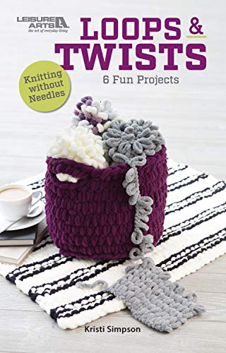Loops & Twists: 6 Fun Knitting without Needles Projects (no needle knitting, finger knitting)