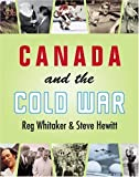 Canada and the Cold War, Reg Whitaker and Steve Hewitt, 1550287699