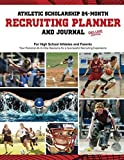 Athletic Scholarship 24-Month Recruiting Planner and Journal - Deluxe Edition: Your Personal All-In-One Resource for a Successful Recruiting...