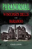 Paranormal Wisconsin Dells and Baraboo by  Chad Lewis in stock, buy online here