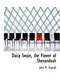 Daisy Swain, the Flower of Shenandoah, John M. Dagnall, 0554864320