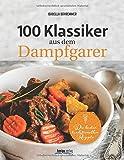 100 Klassiker aus dem Dampfgarer: Die besten traditionellen Rezepte