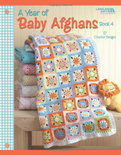 - A Year of Baby Afghans, Book 4  (Leisure Arts #4439)