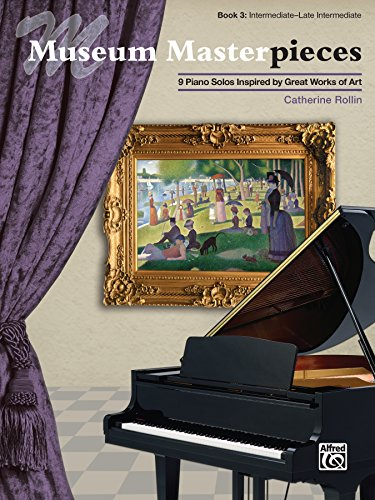 Museum Masterpieces, Book 3: 9 Intermediate to Late Intermediate Piano Solos Inspired by Great Works of Art (Piano)