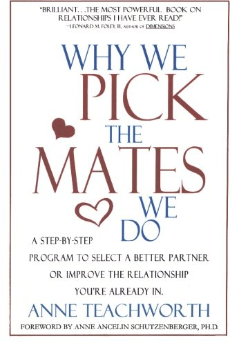 Why We Pick the Mates We Do: A Step-by-step Program To Select a Better Partner or Improve the Relationship You're Alread