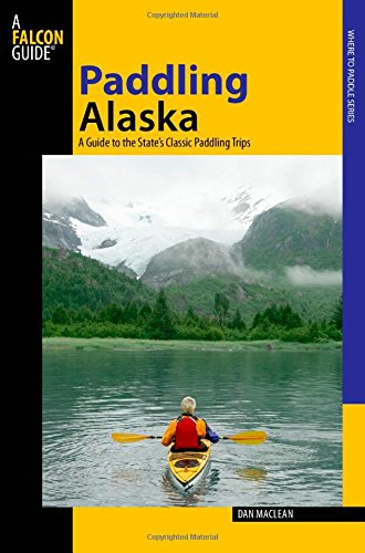 Paddling Alaska: A Guide To The State's Classic Paddling Trips (Paddling Series) PDF